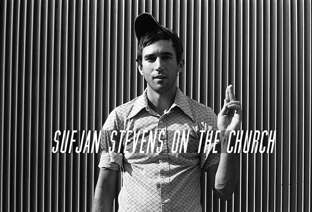 SUFJAN STEVENS ON THE CHURCH